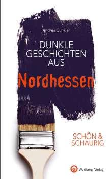 Andrea Gunkler: SCHÖN & SCHAURIG - Dunkle Geschichten aus Nordhessen, Buch