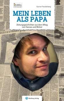 Gunnar Freudenberg: Mein Leben als Papa - Zeitungsgeschichten aus dem Alltag von Hannes und Michel, Buch