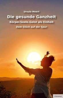 Ursula Meert: Die gesunde Ganzheit - Körper.Seele.Geist als Einheit, Buch