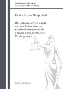 Fabian Patrick Philipp Roth: Die Haftung der Vorstände der Krankenkassen, der Krankenkassenverbände und der Kassenärztlichen Vereinigungen, Buch