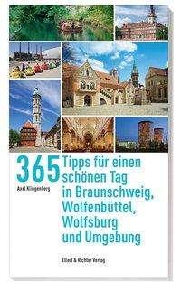 Axel Klingenberg: 365 Tipps für einen schönen Tag in Braunschweig, Wolfsburg, Wolfenbüttel und Umgebung, Buch