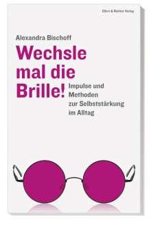 Alexandra Bischoff: Wechsle mal die Brille!, Buch
