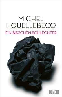 Michel Houellebecq: Ein bisschen schlechter, Buch