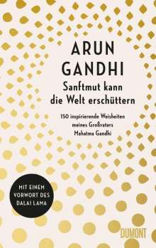 Arun Gandhi: Sanftmut kann die Welt erschüttern, Buch