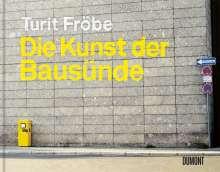 Turit Fröbe: Die Kunst der Bausünde, Buch