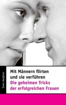 Sven Aarghon: Mit Männern flirten und sie verführen - Die geheimen Tricks der erfolgreichen Frauen, Buch