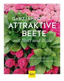 Ute Bauer: Ganzjährig attraktive Beete mit Blatt und Blüte, Buch
