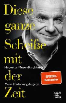 Hubertus Meyer-Burckhardt: Diese ganze Scheiße mit der Zeit, Buch