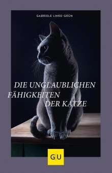 Gabriele Linke-Grün: Die unglaublichen Fähigkeiten der Katze, Buch
