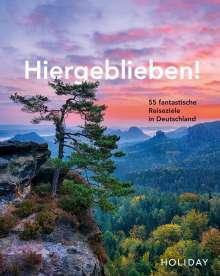 Jens van Rooij: HOLIDAY Reisebuch: Hiergeblieben! - 55 fantastische Reiseziele in Deutschland, Buch