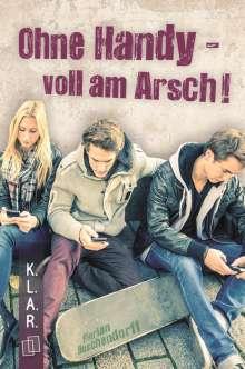 Florian Buschendorff: K.L.A.R.-Taschenbuch: Ohne Handy - voll am Arsch!, Buch
