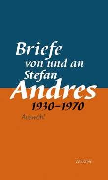 Stefan Andres: Werke in Einzelausgaben. Briefe von und an Stefan Andres 1930 - 1970, Buch
