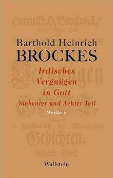 Barthold Heinrich Brockes: Irdisches Vergnügen in Gott. Siebenter und Achter Teil, Buch