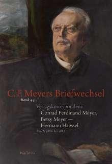 Conrad Ferdinand Meyer: Verlagskorrespondenz: Conrad Ferdinand Meyer, Betsy Meyer - Hermann Haessel mit zugehörigen Briefwechseln und Verlagsdokumenten, Buch