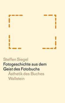 Steffen Siegel: Fotogeschichte aus dem Geist des Fotobuchs, Buch