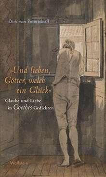 Dirk von Petersdorff: »Und lieben, Götter, welch ein Glück«, Buch