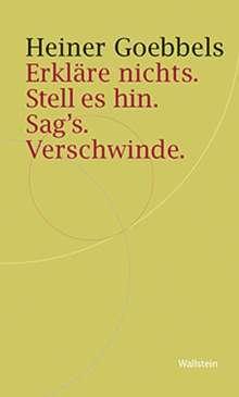 Heiner Goebbels: Erkläre nichts. Stell es hin. Sag`s. Verschwinde., Buch