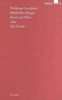 Wolfram Groddeck: Hölderlins Elegie »Brod und Wein« oder »Die Nacht«, Buch