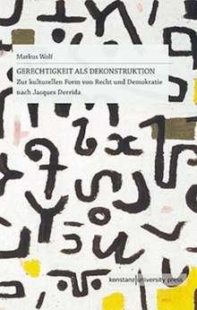 Markus Wolf: Gerechtigkeit als Dekonstruktion, Buch