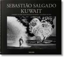 Sebastião Salgado (geb. 1944): Sebastião Salgado. Kuwait. A Desert on Fire, Buch