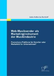 Janka-Katharina Burtzlaff: Web-Musiksender als Marketinginstrument der Musikindustrie: Promotions-Plattform für Künstler oder Werbefeld für Unternehmen?, Buch