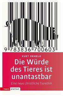 Kurt Remele: Die Würde des Tieres ist unantastbar, Buch