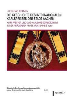 Christian Bremen: Die Geschichte des Internationalen Karlspreises der Stadt Aachen, Buch