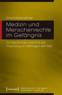 Anna Maria Lehner: Medizin und Menschenrechte im Gefängnis, Buch