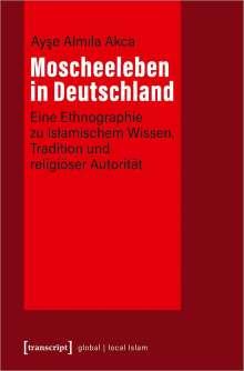 Ayse Almila Akca: Moscheeleben in Deutschland, Buch