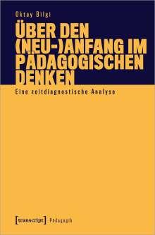 Oktay Bilgi: Über den (Neu-)Anfang im pädagogischen Denken, Buch