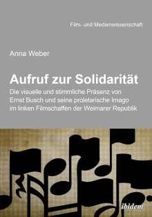 Anna Weber: Aufruf zur Solidarität: Die visuelle und stimmliche Präsenz von Ernst Busch und seine proletarische Imago im linken Filmschaffen der Weimarer Republik, Buch