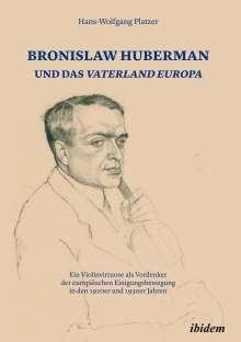 Hans-Wolfgang Platzer: Bronislaw Huberman und das Vaterland Europa, Buch