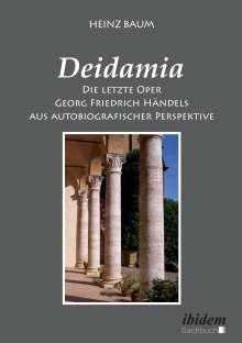 Heinz Baum: Deidamia: Die letzte Oper Georg Friedrich Händels aus autobiografischer Perspektive, Buch