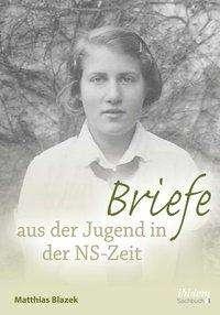 Matthias Blazek: Briefe aus der Jugend in der NS-Zeit, Buch