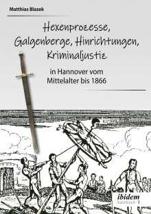 Matthias Blazek: Ein dunkles Kapitel der deutschen Geschichte: Hexenprozesse, Galgenberge, Hinrichtungen, Kriminaljustiz, Buch