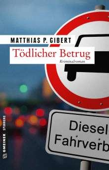 Matthias P. Gibert: Tödlicher Betrug, Buch