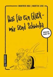 Manfred Mai: Was für ein Glück - mir send Schwoba, Buch