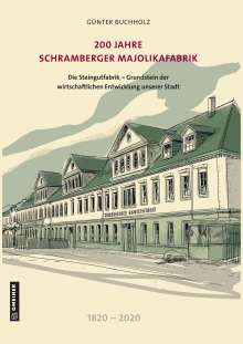 Günter Buchholz: 200 Jahre Schramberger Majolikafabrik, Buch