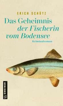 Erich Schütz: Das Geheimnis der Fischerin vom Bodensee, Buch