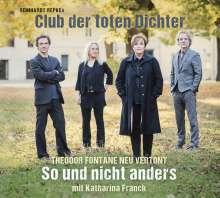 Reinhardt Repkes Club Der toten Dichter: So und nicht anders: Theodor Fontane neu vertont, CD
