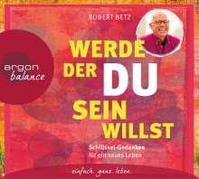 Robert Betz: Werde, der du sein willst, 2 CDs