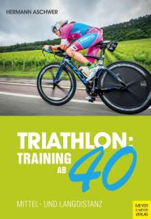 Hermann Aschwer: Triathlon: Training ab 40, Buch