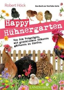 """Robert Höck: Happy Hühnergarten . Das zweite Buch zur YouTube-Serie """"Happy Huhn"""", Buch"""
