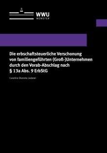 Caroline Diandra Lederer: Die erbschaftsteuerliche Verschonung von familiengeführten (Groß-)Unternehmen durch den Vorab-Abschlag nach § 13a Abs. 9 ErbStG, Buch
