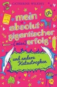 Catherine Wilkins: Mein absolut gigantischer (Miss)Erfolg und andere Katastrophen, Buch