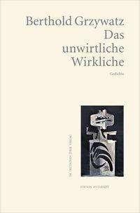 Berthold Grzywatz: Das unwirtliche Wirkliche, Buch