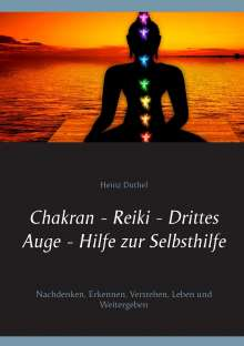 Heinz Duthel: Chakran - Reiki - Drittes Auge - Hilfe zur Selbsthilfe, Buch