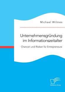 Michael Wilmes: Unternehmensgründung im Informationszeitalter. Chancen und Risiken für Entrepreneure, Buch