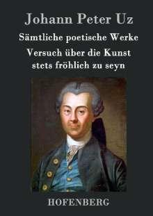Johann Peter Uz: Sämtliche poetische Werke / Versuch über die Kunst stets fröhlich zu seyn, Buch