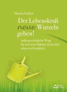 Martina Kahlert: Der Lebenskraft neue Wurzeln geben!, Buch